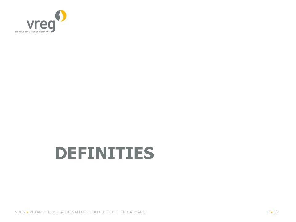 Definities VREG • VLAAMSE REGULATOR VAN DE ELEKTRICITEITS- EN GASMARKT