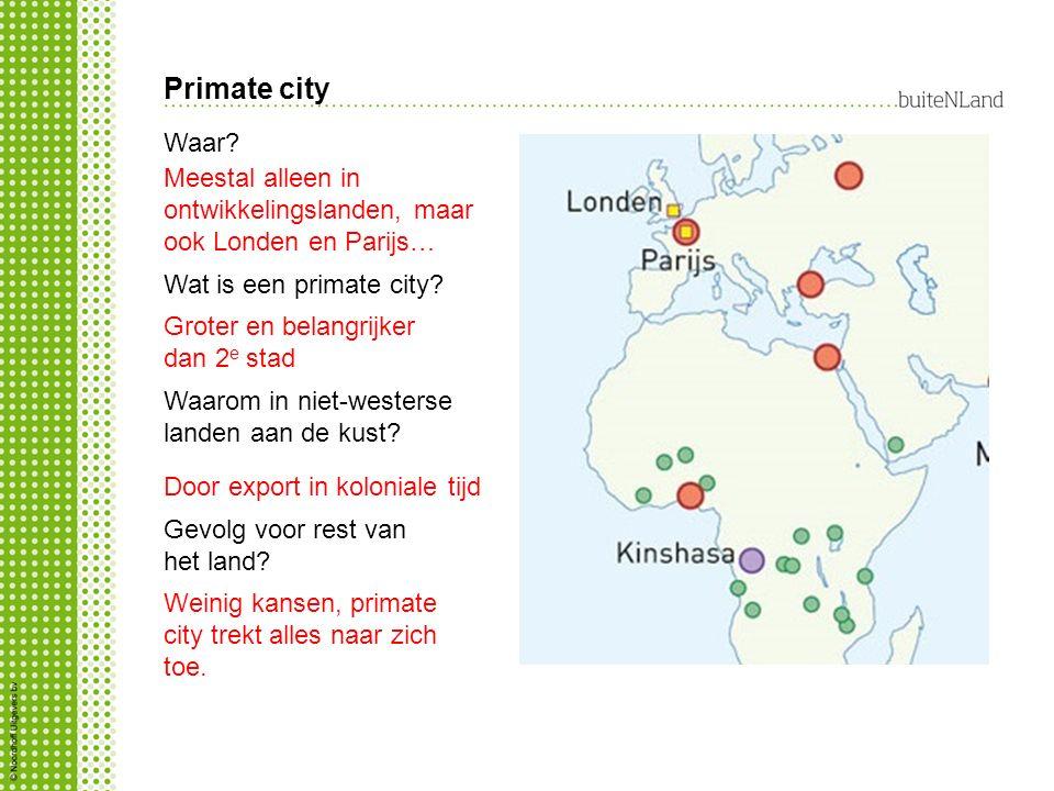 Primate city Waar Meestal alleen in ontwikkelingslanden, maar ook Londen en Parijs… Wat is een primate city