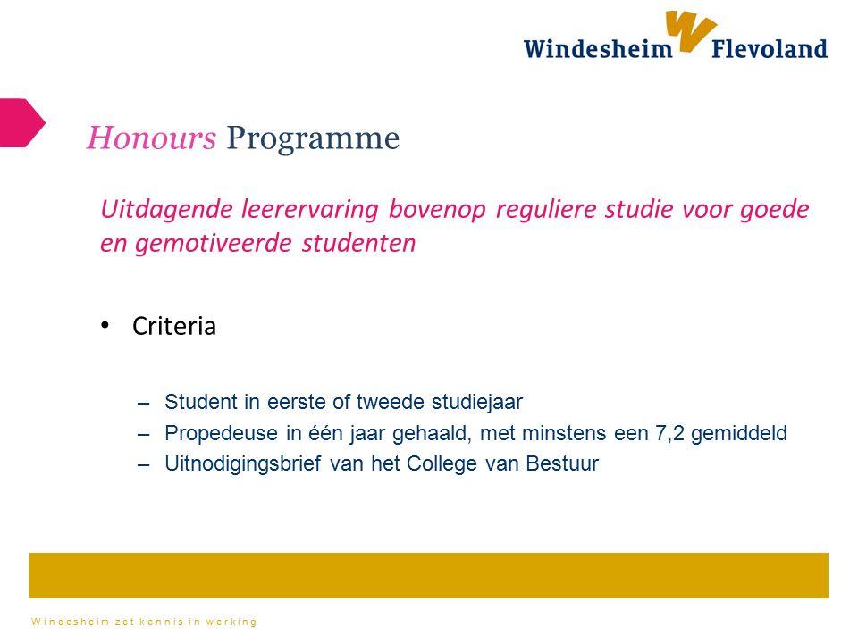 Honours Programme Uitdagende leerervaring bovenop reguliere studie voor goede en gemotiveerde studenten.