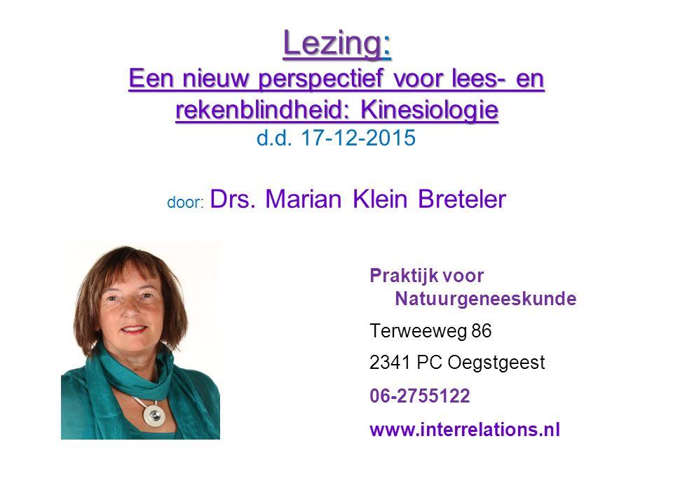 Lezing: Een nieuw perspectief voor lees- en rekenblindheid: Kinesiologie d.d. 17-12-2015 door: Drs. Marian Klein Breteler