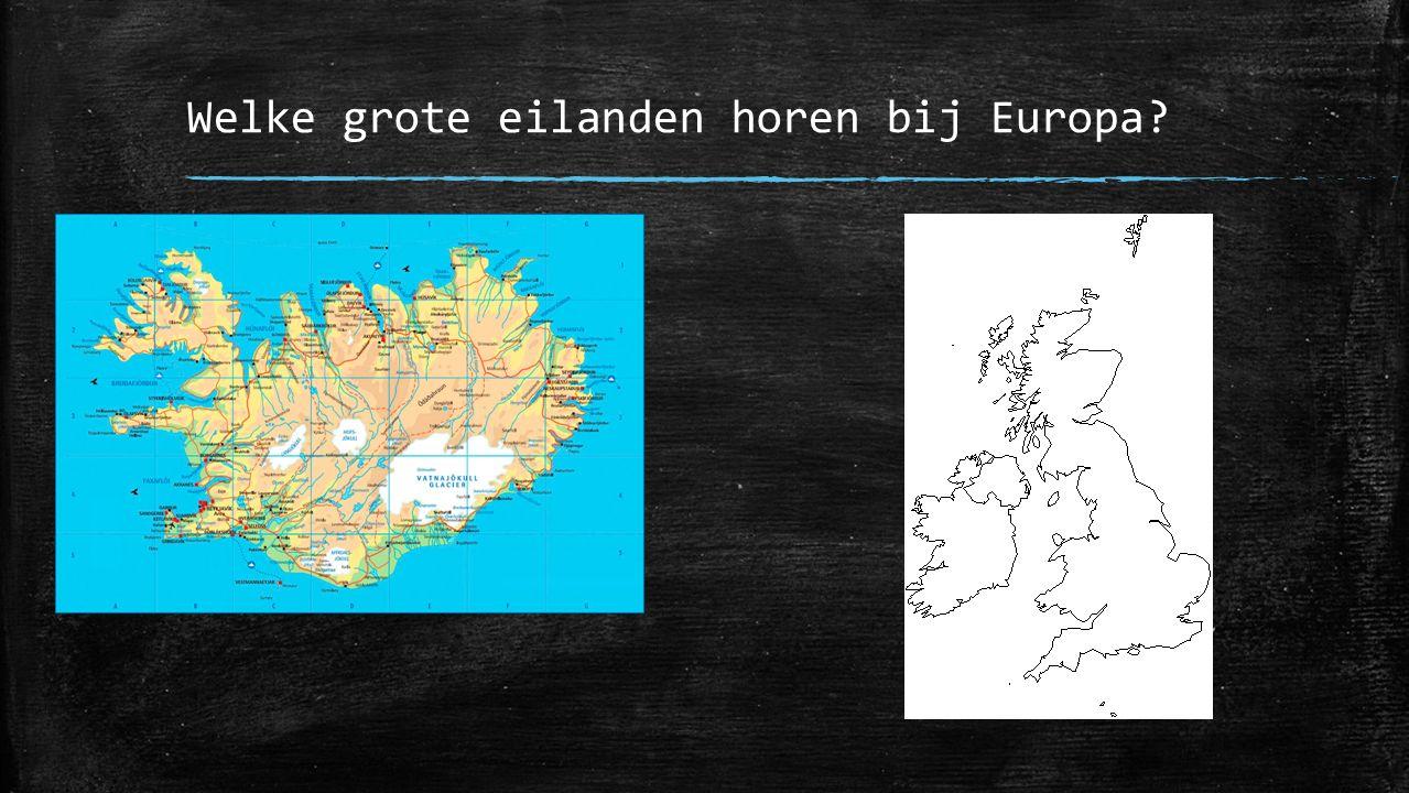 Welke grote eilanden horen bij Europa