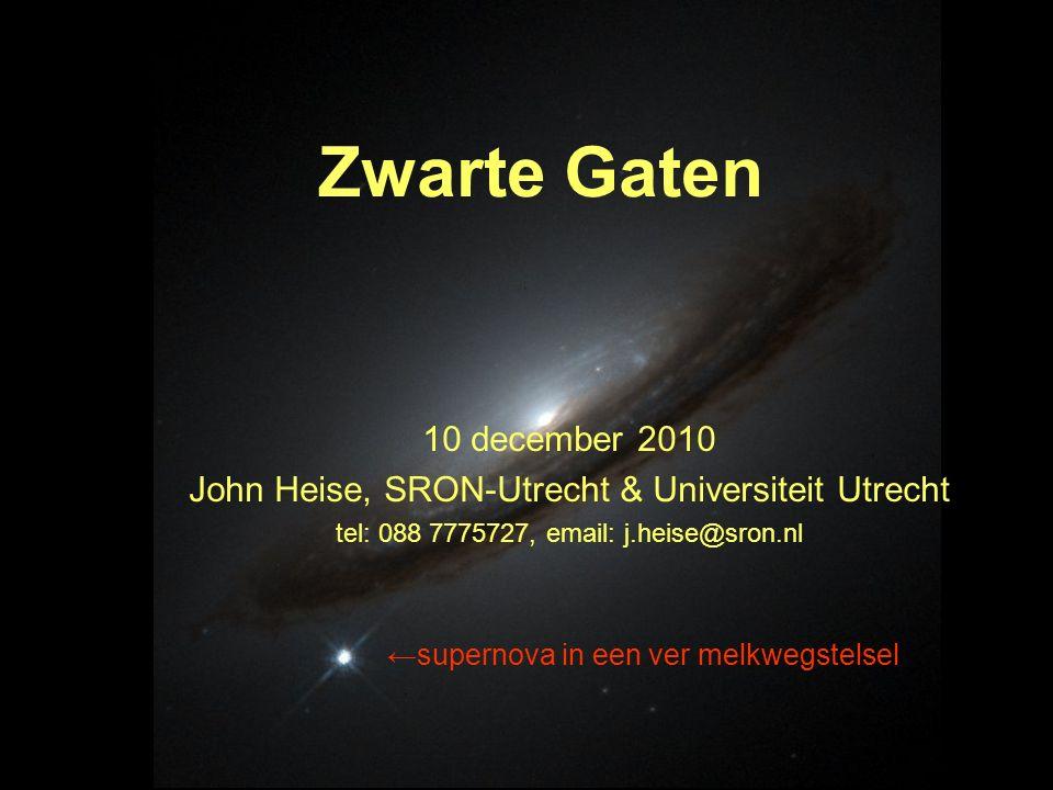 Zwarte Gaten 10 december 2010. John Heise, SRON-Utrecht & Universiteit Utrecht. tel: 088 7775727, email: j.heise@sron.nl.