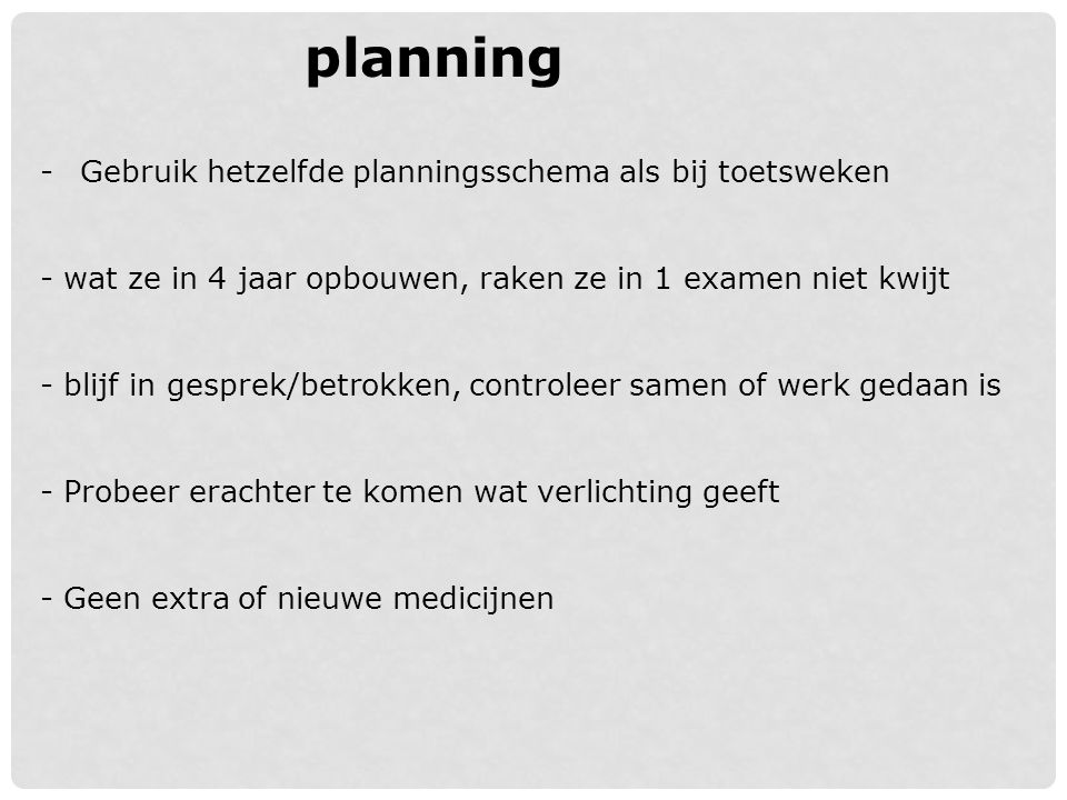 planning Gebruik hetzelfde planningsschema als bij toetsweken