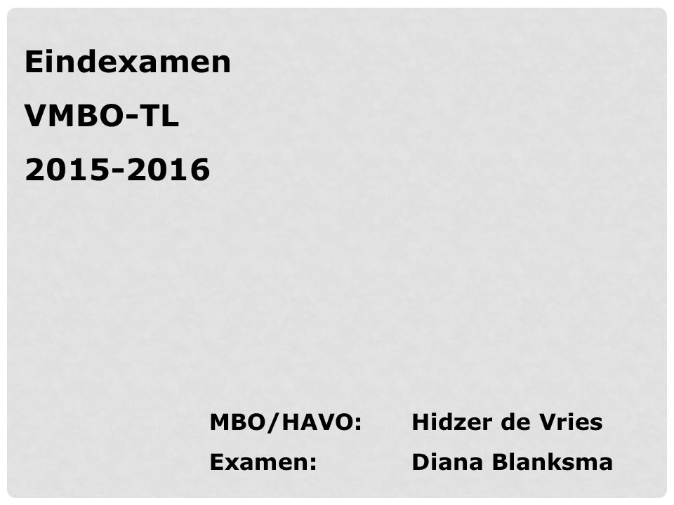Eindexamen VMBO-TL 2015-2016 MBO/HAVO: Hidzer de Vries