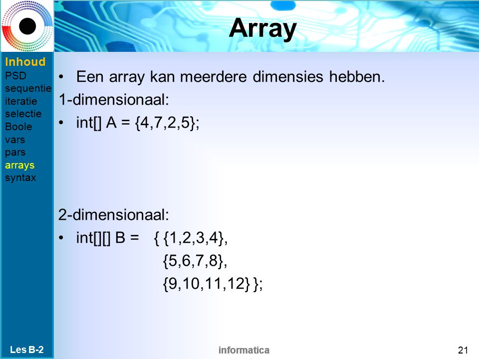 Array Een array kan meerdere dimensies hebben. 1-dimensionaal: