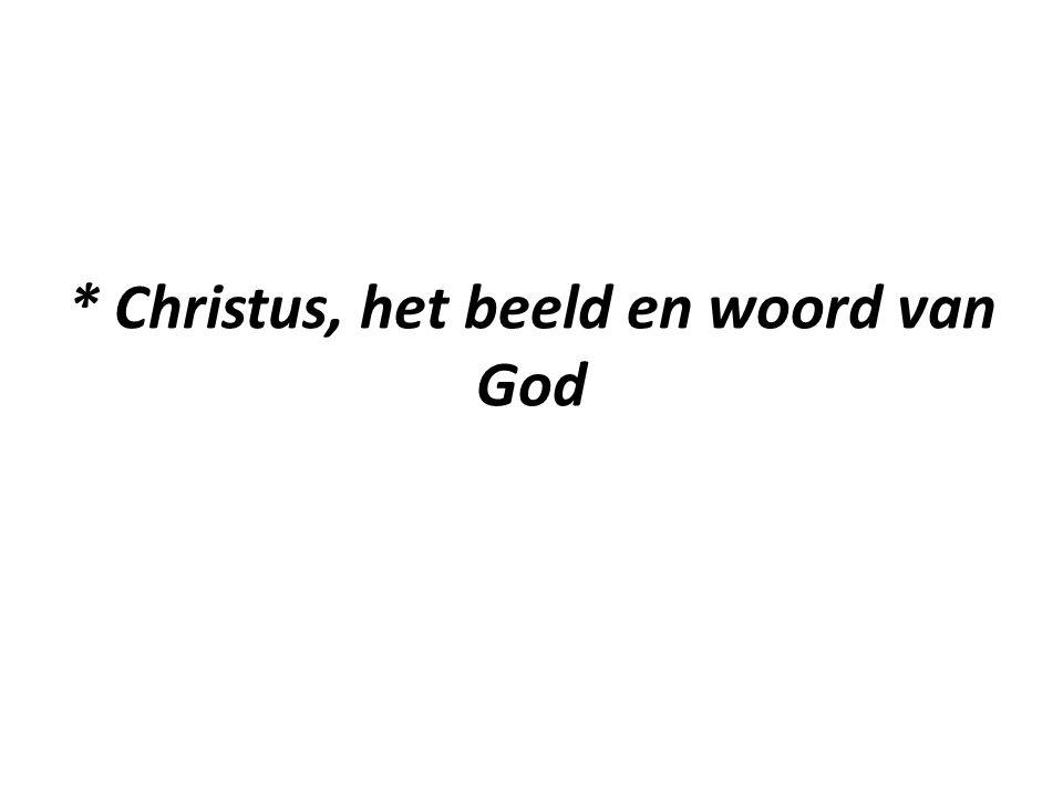 * Christus, het beeld en woord van God
