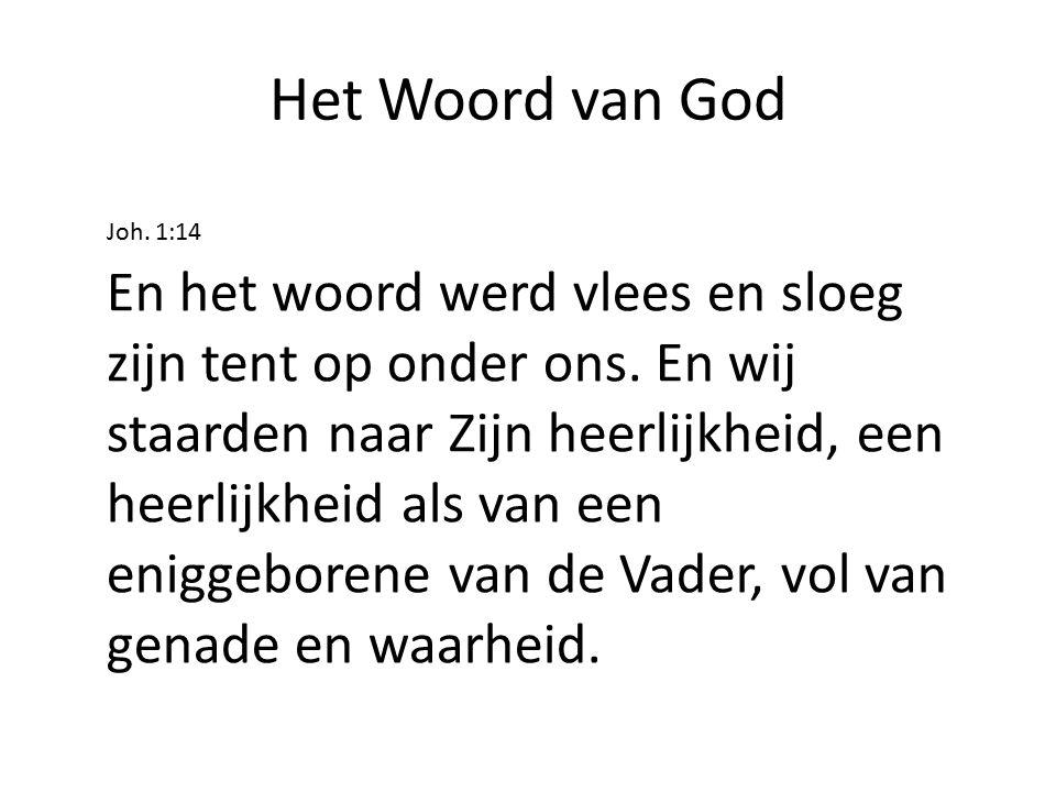 Het Woord van God Joh. 1:14.