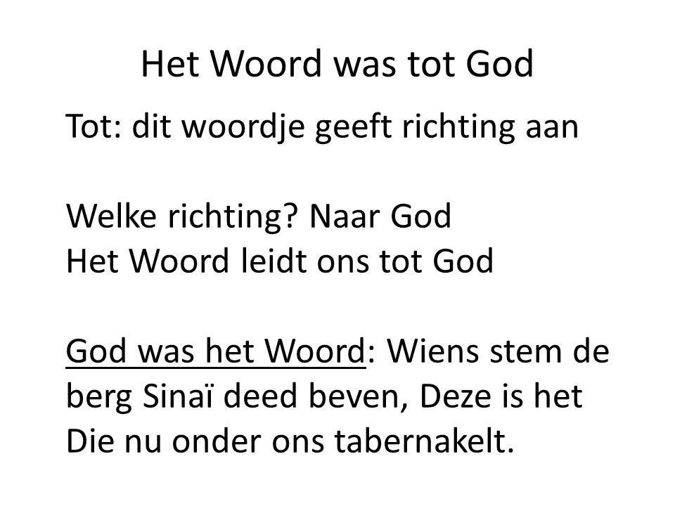 Het Woord was tot God Tot: dit woordje geeft richting aan
