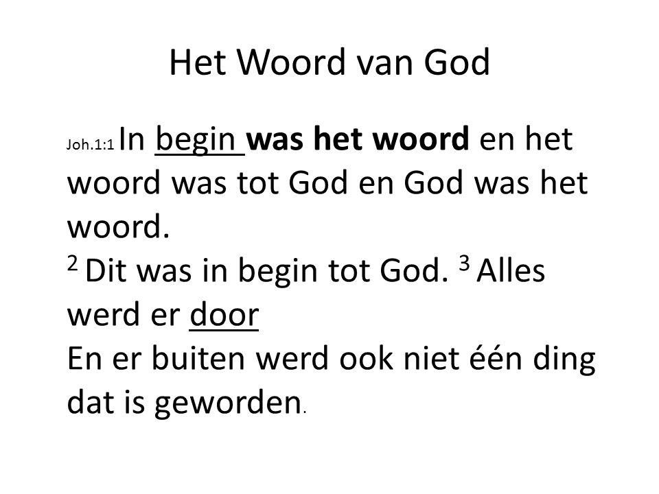 Het Woord van God 2 Dit was in begin tot God. 3 Alles werd er door