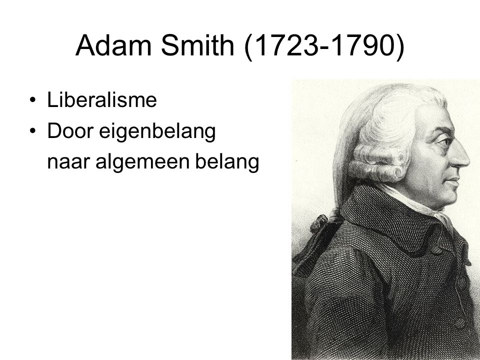 Adam Smith (1723-1790) Liberalisme Door eigenbelang