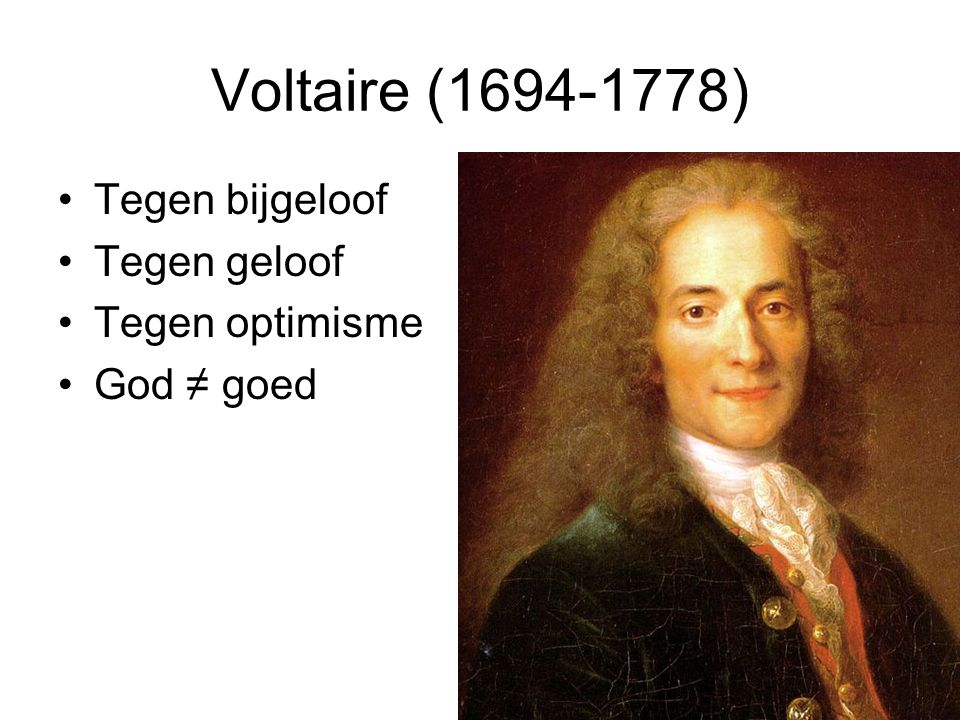 Voltaire (1694-1778) Tegen bijgeloof Tegen geloof Tegen optimisme