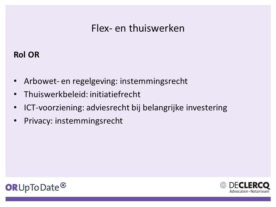 Flex- en thuiswerken Rol OR Arbowet- en regelgeving: instemmingsrecht