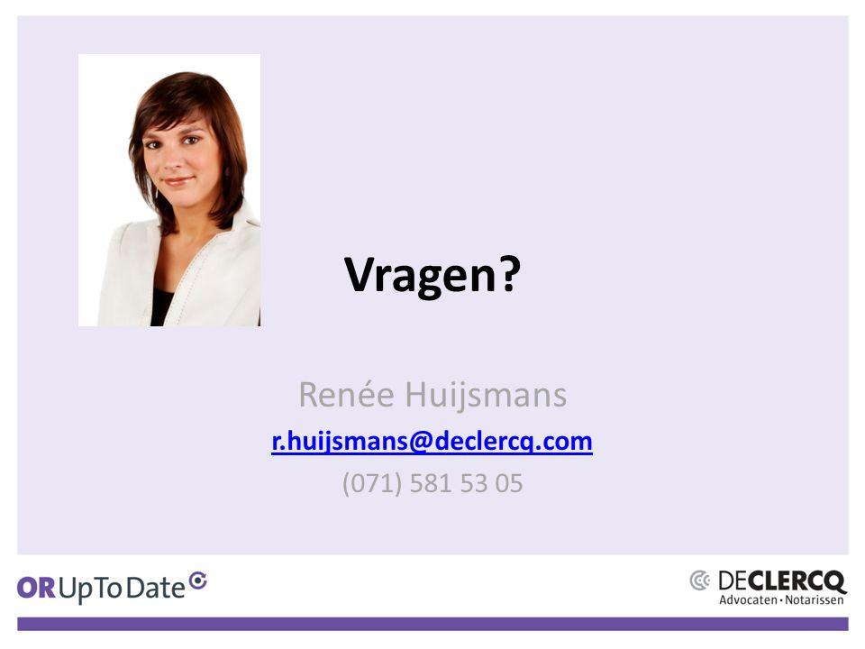 Vragen Renée Huijsmans r.huijsmans@declercq.com (071) 581 53 05