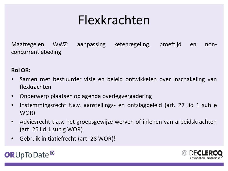 Flexkrachten Maatregelen WWZ: aanpassing ketenregeling, proeftijd en non-concurrentiebeding. Rol OR: