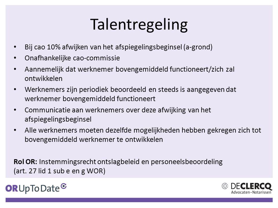 Talentregeling Bij cao 10% afwijken van het afspiegelingsbeginsel (a-grond) Onafhankelijke cao-commissie.