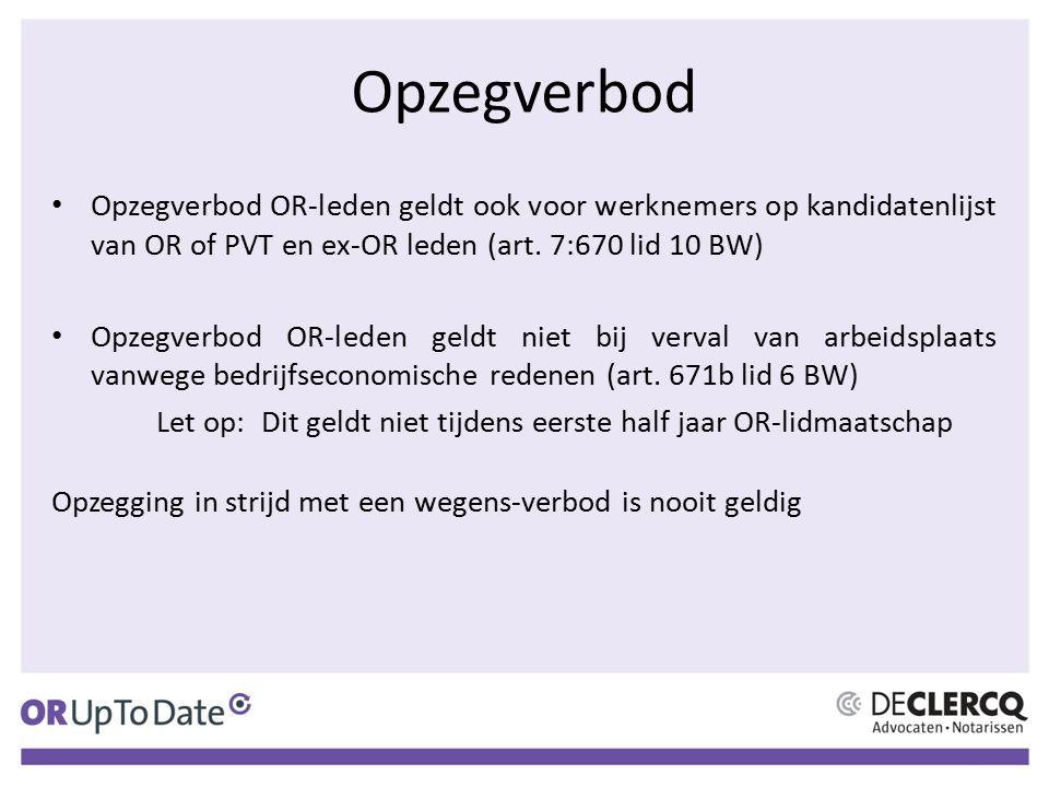 Opzegverbod Opzegverbod OR-leden geldt ook voor werknemers op kandidatenlijst van OR of PVT en ex-OR leden (art. 7:670 lid 10 BW)