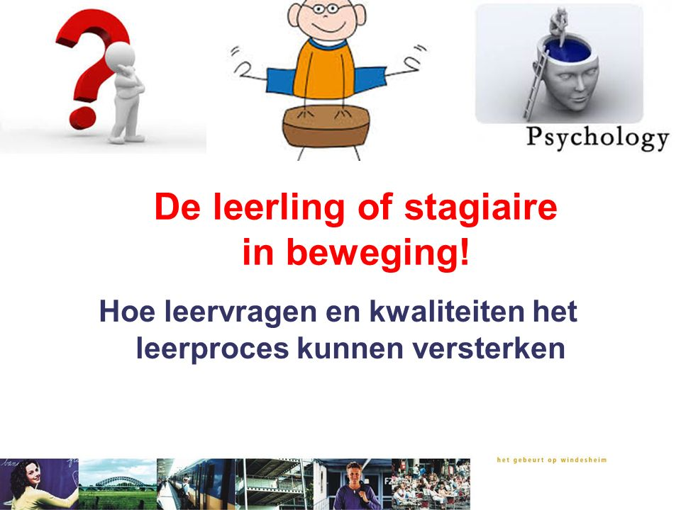 De leerling of stagiaire in beweging!