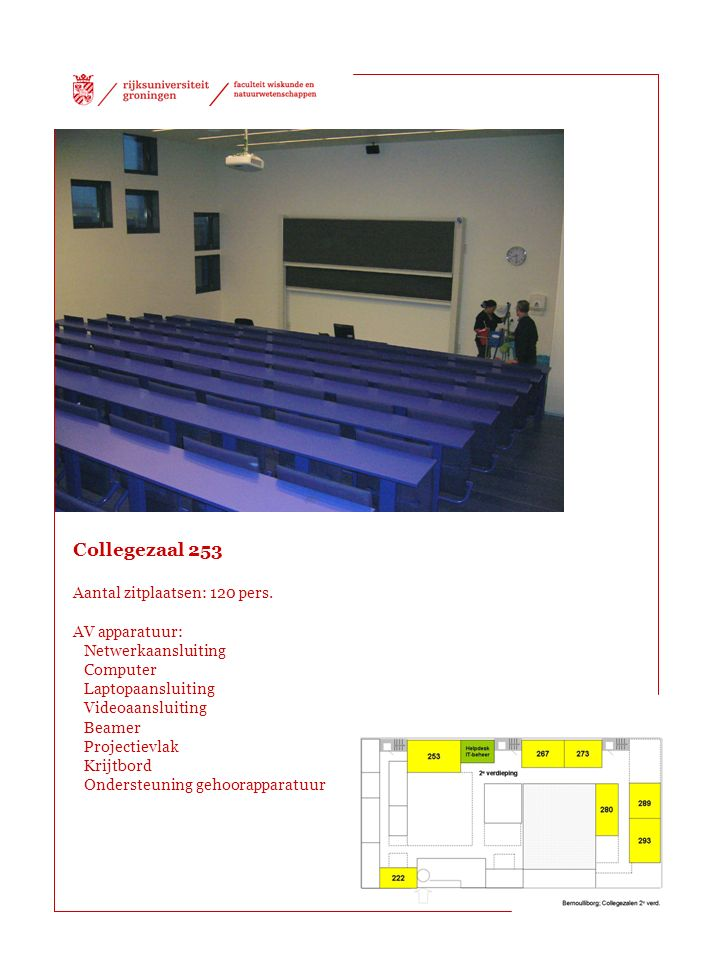 Collegezaal 253 Aantal zitplaatsen: 120 pers. AV apparatuur: