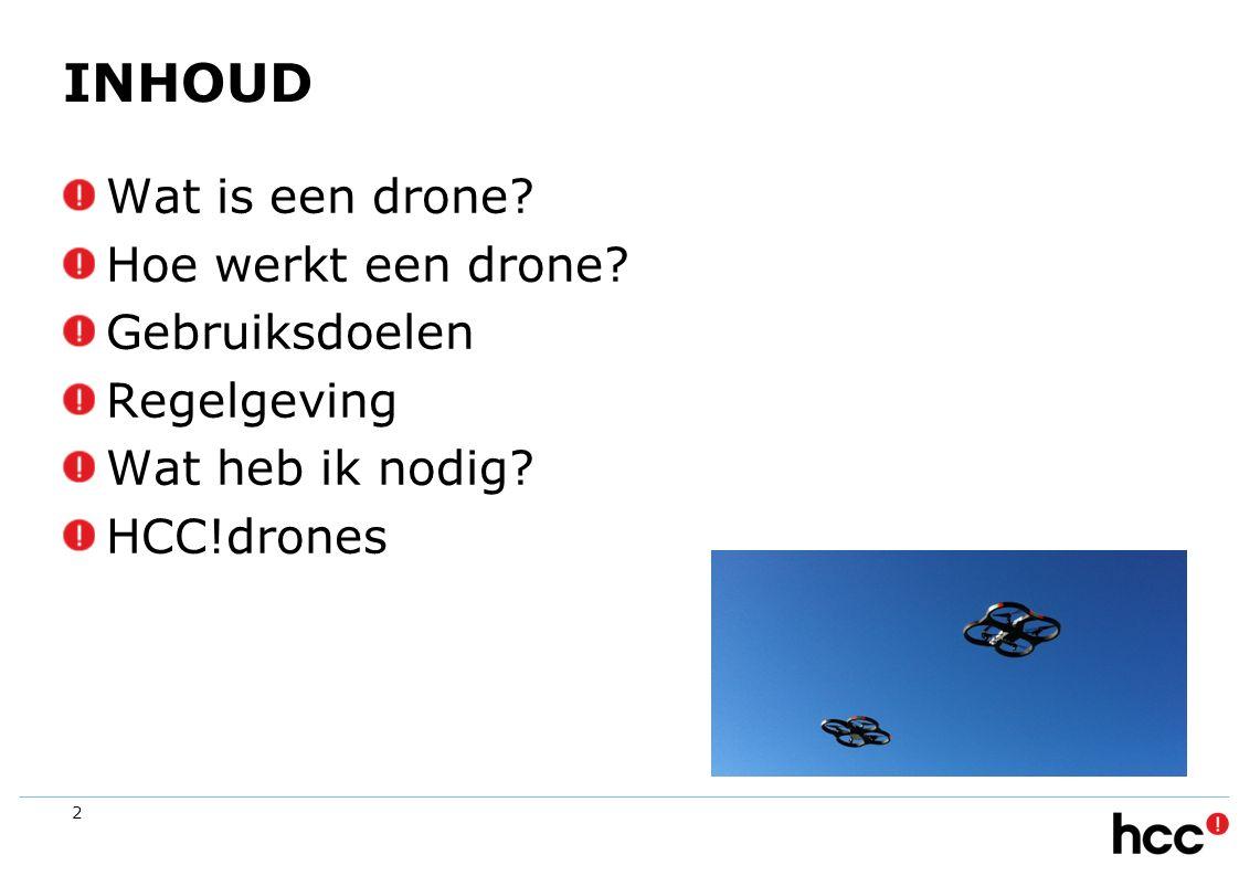 INHOUD Wat is een drone Hoe werkt een drone Gebruiksdoelen