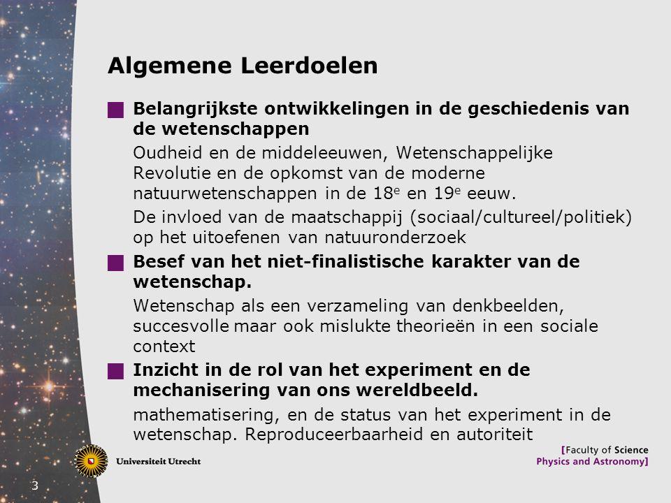 Algemene Leerdoelen Belangrijkste ontwikkelingen in de geschiedenis van de wetenschappen.