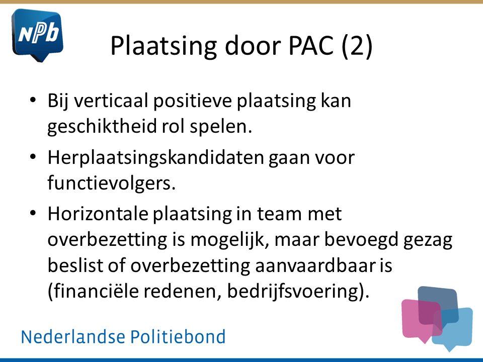 Plaatsing door PAC (2) Bij verticaal positieve plaatsing kan geschiktheid rol spelen. Herplaatsingskandidaten gaan voor functievolgers.