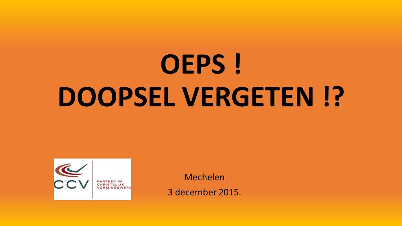 OEPS ! DOOPSEL VERGETEN ! Mechelen 3 december 2015.