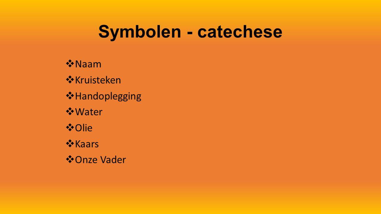 Symbolen - catechese Naam Kruisteken Handoplegging Water Olie Kaars