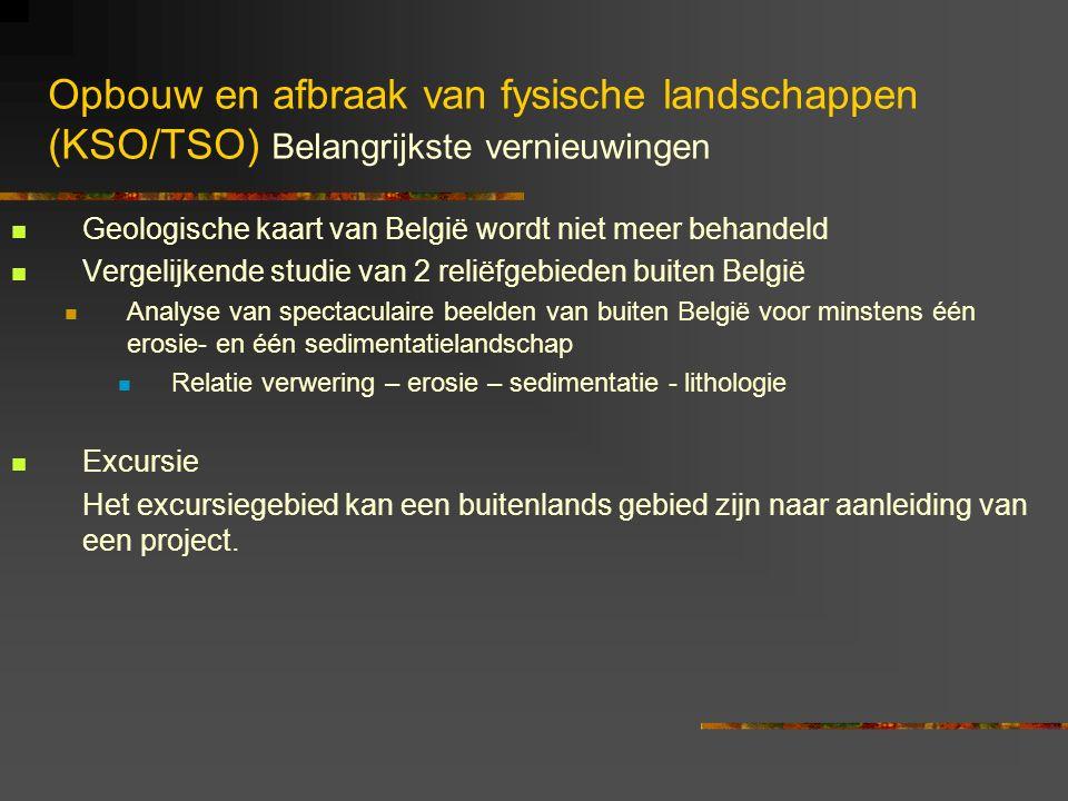 Opbouw en afbraak van fysische landschappen (KSO/TSO) Belangrijkste vernieuwingen