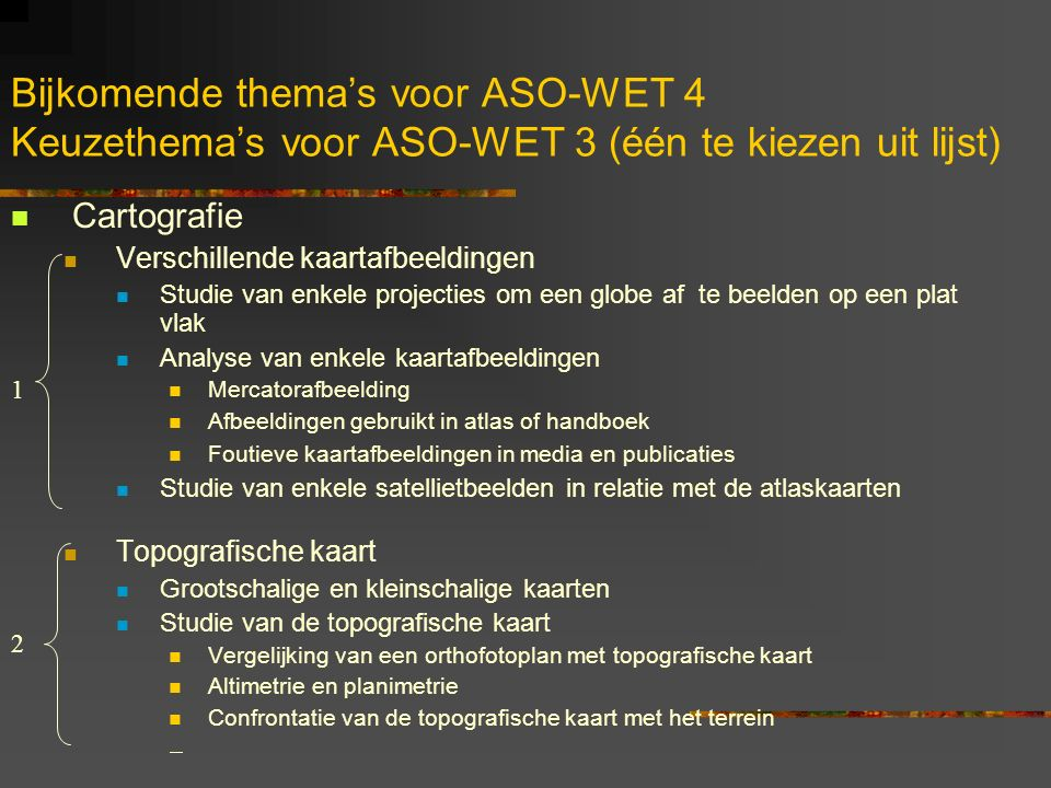 Bijkomende thema's voor ASO-WET 4 Keuzethema's voor ASO-WET 3 (één te kiezen uit lijst)
