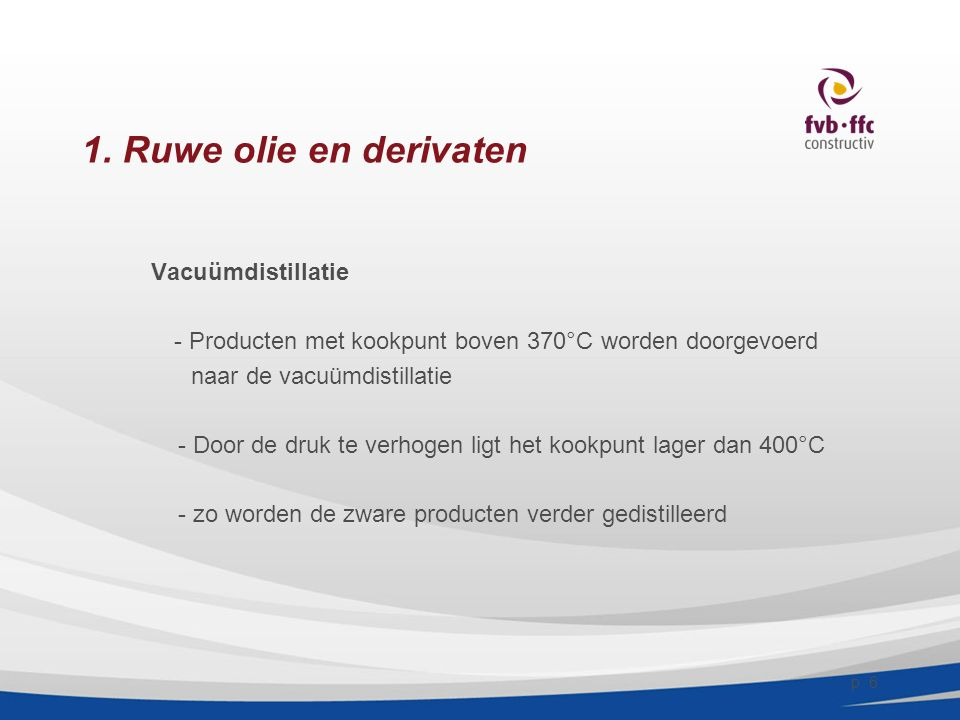 1. Ruwe olie en derivaten Vacuümdistillatie