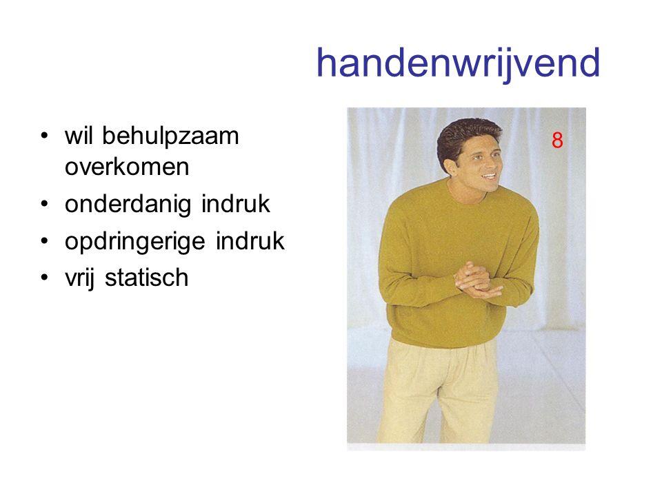handenwrijvend wil behulpzaam overkomen onderdanig indruk