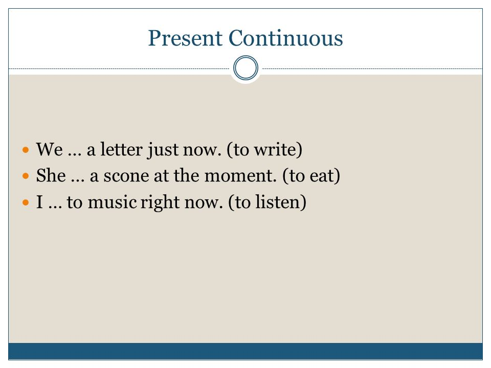 Present Continuous We … a letter just now. (to write)