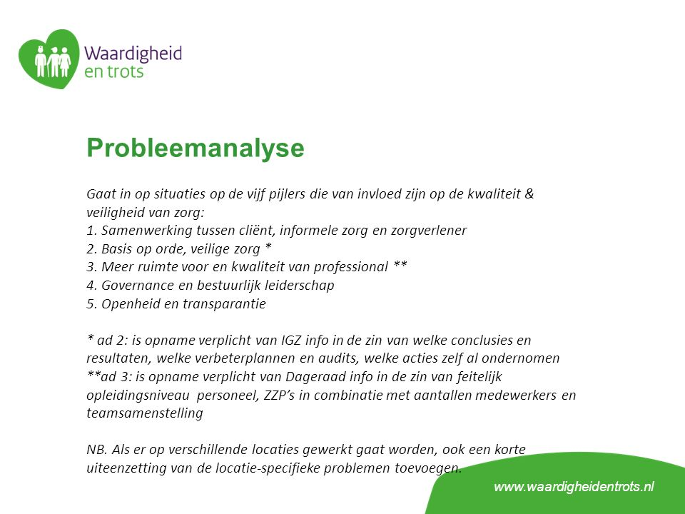 Probleemanalyse Gaat in op situaties op de vijf pijlers die van invloed zijn op de kwaliteit & veiligheid van zorg: