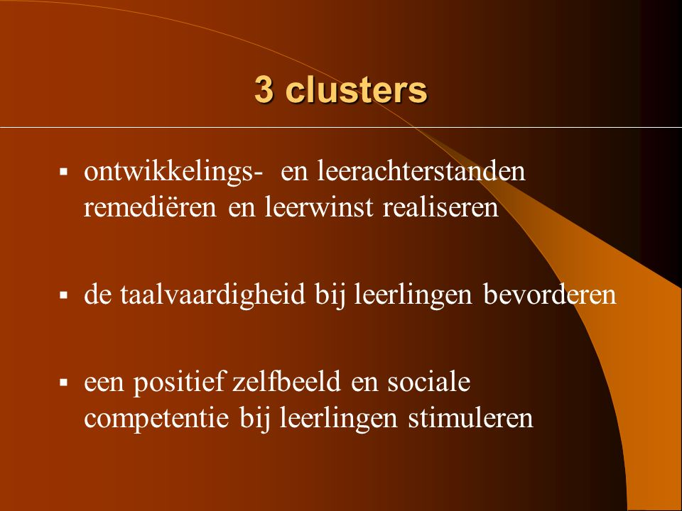 3 clusters ontwikkelings- en leerachterstanden remediëren en leerwinst realiseren. de taalvaardigheid bij leerlingen bevorderen.
