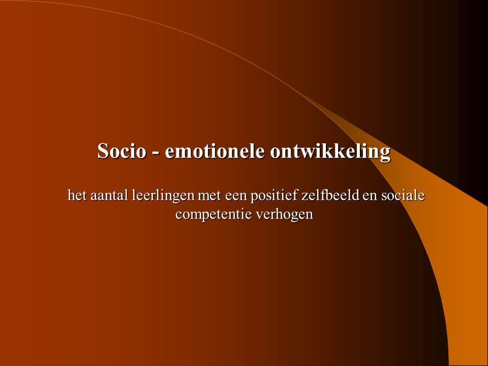 Socio - emotionele ontwikkeling het aantal leerlingen met een positief zelfbeeld en sociale competentie verhogen