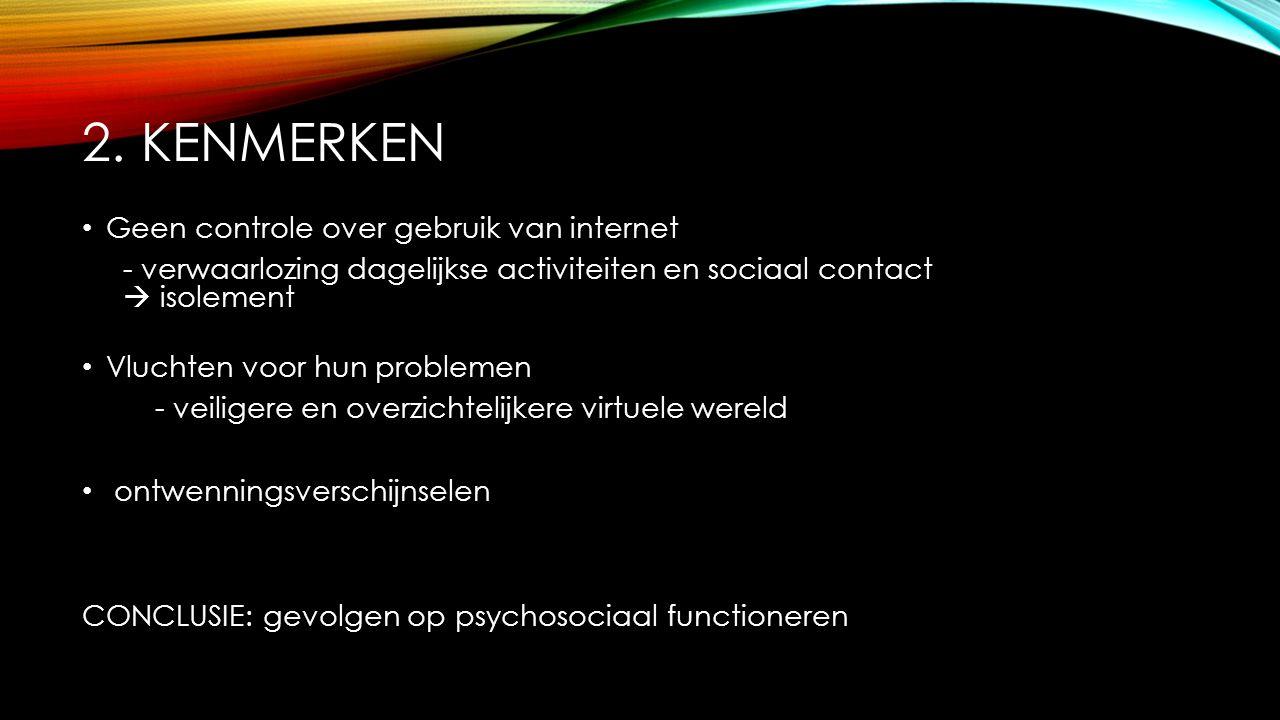 2. Kenmerken Geen controle over gebruik van internet
