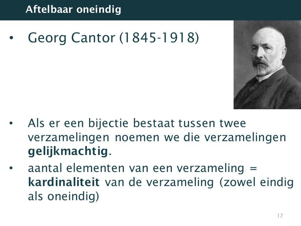 Aftelbaar oneindig Georg Cantor (1845-1918) Als er een bijectie bestaat tussen twee verzamelingen noemen we die verzamelingen gelijkmachtig.
