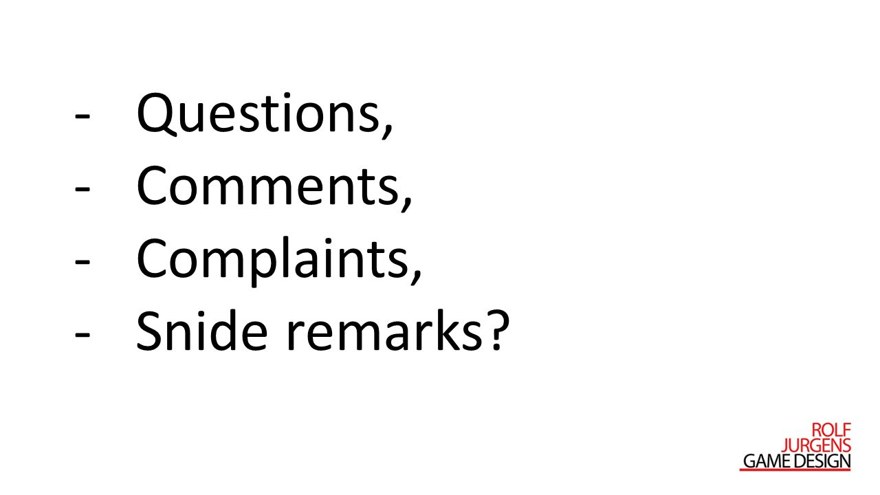Questions, Comments, Complaints, Snide remarks