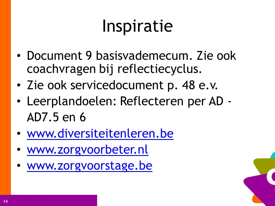 Inspiratie Document 9 basisvademecum. Zie ook coachvragen bij reflectiecyclus. Zie ook servicedocument p. 48 e.v.