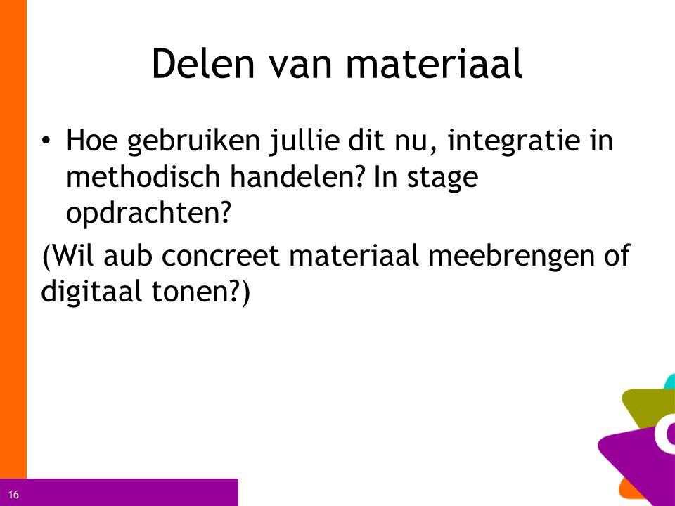 Delen van materiaal Hoe gebruiken jullie dit nu, integratie in methodisch handelen In stage opdrachten