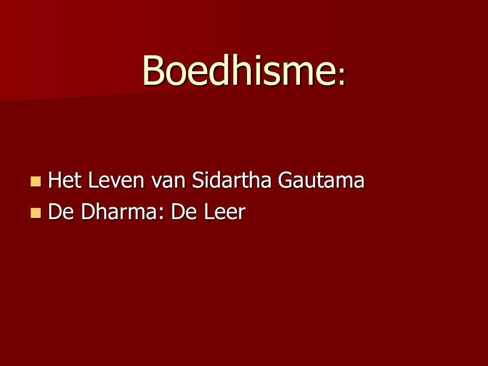 Boedhisme: Het Leven van Sidartha Gautama De Dharma: De Leer