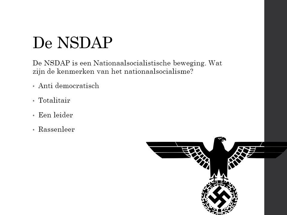 De NSDAP De NSDAP is een Nationaalsocialistische beweging. Wat zijn de kenmerken van het nationaalsocialisme