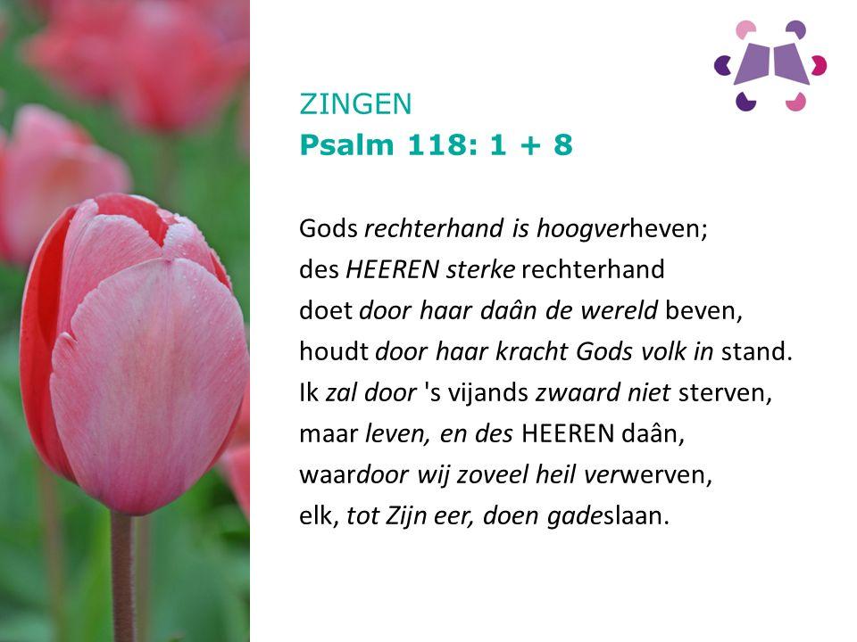 ZINGEN Psalm 118: 1 + 8.
