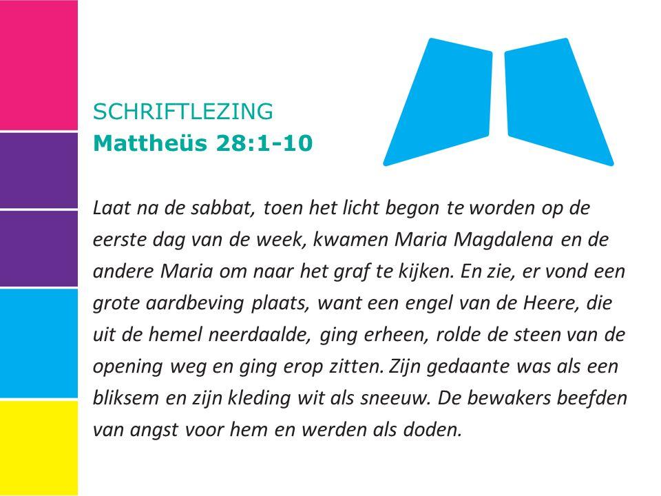 SCHRIFTLEZING Mattheüs 28:1-10.