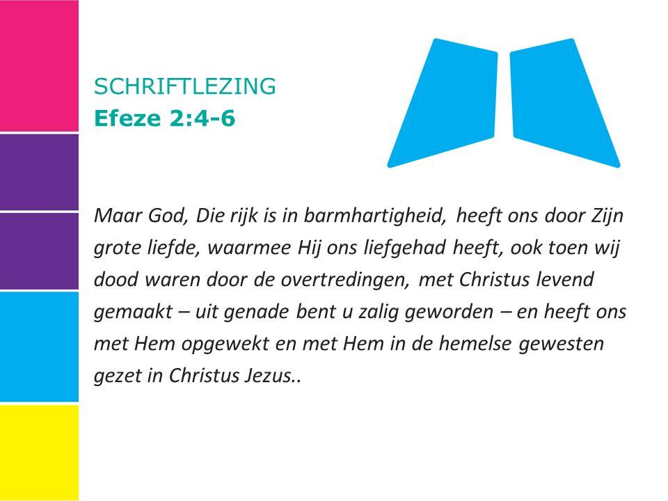 SCHRIFTLEZING Efeze 2:4-6.