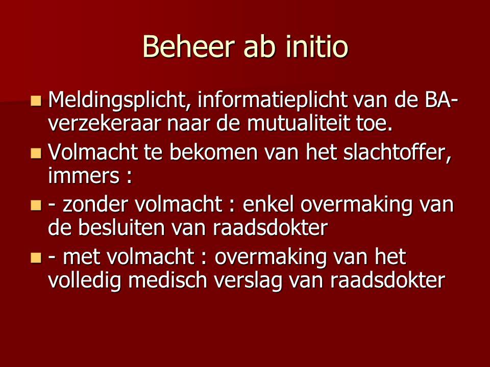 Beheer ab initio Meldingsplicht, informatieplicht van de BA-verzekeraar naar de mutualiteit toe. Volmacht te bekomen van het slachtoffer, immers :