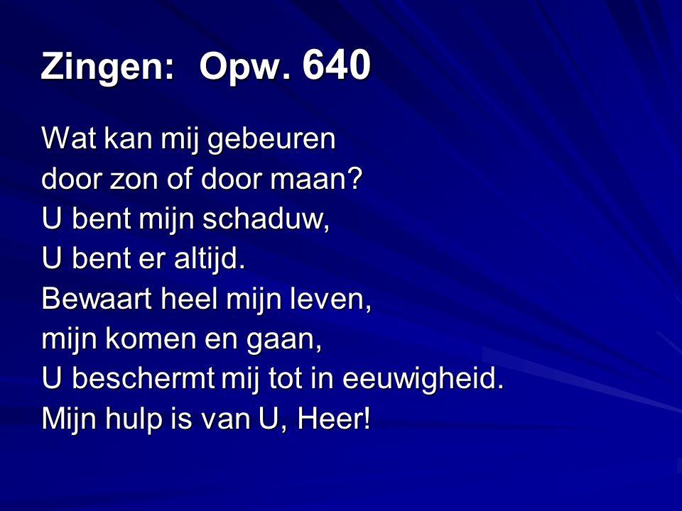 Zingen: Opw. 640 Wat kan mij gebeuren door zon of door maan