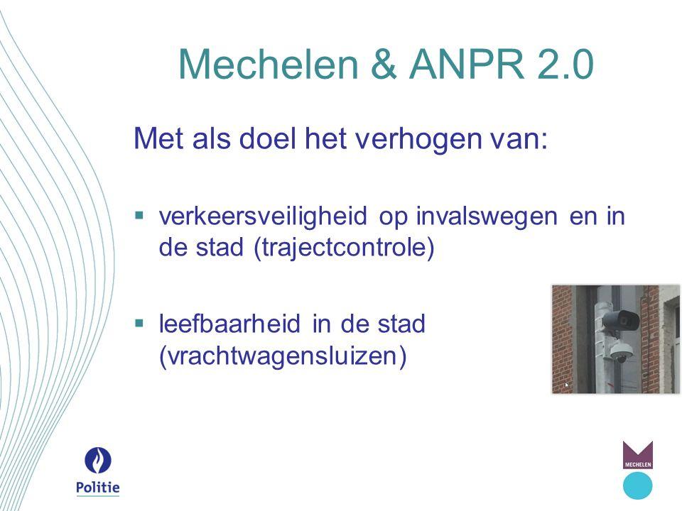 Mechelen & ANPR 2.0 Met als doel het verhogen van: