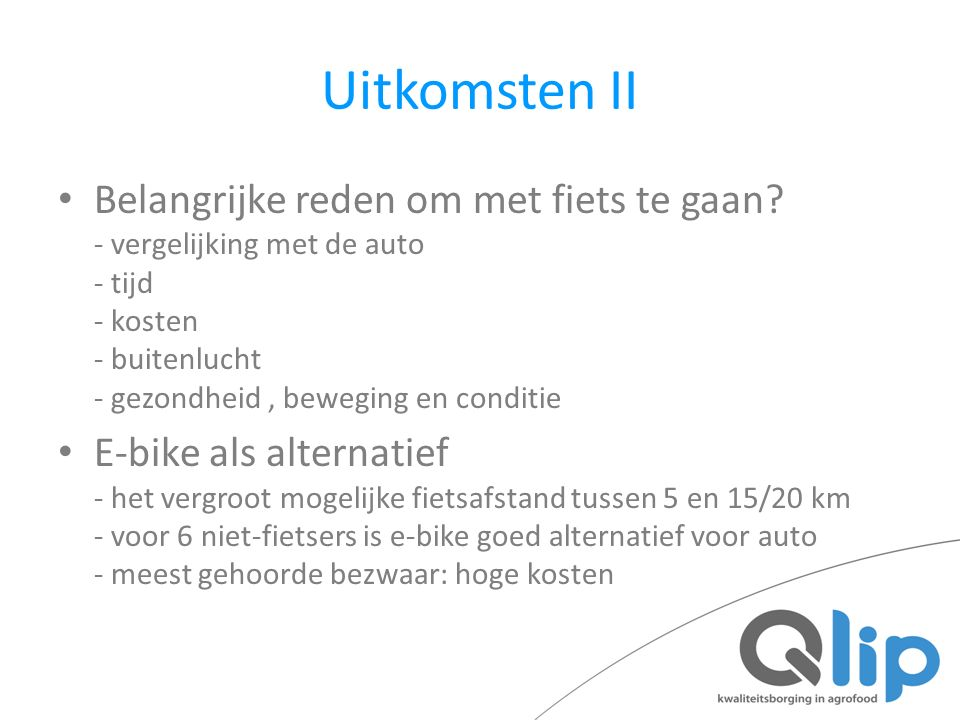 Uitkomsten II Belangrijke reden om met fiets te gaan - vergelijking met de auto - tijd - kosten - buitenlucht - gezondheid , beweging en conditie.