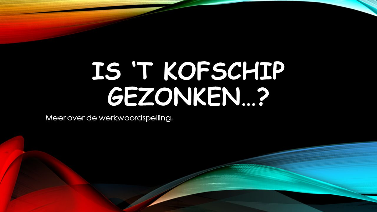 Is 't kofschip gezonken…